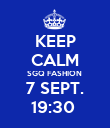 KEEP CALM SGQ FASHION  7 SEPT. 19:30  - Personalised Poster large