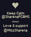 Keep Calm @SharenaFCBMS always Love & support @MissSharena - Personalised Poster large
