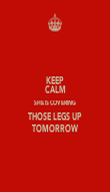 KEEP CALM SHE IS COVERING THOSE LEGS UP TOMORROW - Personalised Poster large