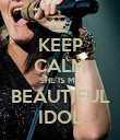 KEEP CALM SHE IS MY BEAUTIFUL IDOL - Personalised Poster large