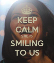 KEEP CALM SHE IS SMILING TO US - Personalised Poster large