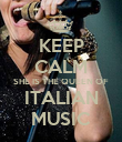 KEEP CALM SHE IS THE QUEEN OF ITALIAN MUSIC - Personalised Poster large