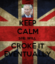 KEEP CALM SHE WILL CROKE IT EVENTUALLY - Personalised Poster large
