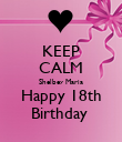 KEEP CALM Shelbey Maria Happy 18th Birthday  - Personalised Poster large