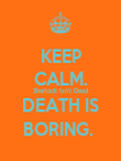 KEEP CALM. Sherlock Isn't Dead DEATH IS BORING.  - Personalised Poster large