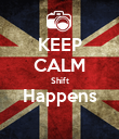 KEEP CALM Shift Happens  - Personalised Poster large
