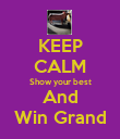 KEEP CALM Show your best And Win Grand - Personalised Poster large
