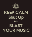 KEEP CALM Shut Up And BLAST YOUR MUSIC - Personalised Poster large