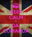 KEEP CALM SI  DA  COMANDA - Personalised Poster large