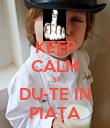 KEEP CALM SI DU-TE IN PIATA - Personalised Poster large