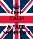 KEEP CALM SI VA  A FARE  SHOPPING! - Personalised Poster large