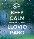 KEEP CALM SIEMPRE QUE LLOVIO PARO - Personalised Poster large