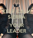 KEEP CALM SIERRA IS YOUR LEADER - Personalised Poster large