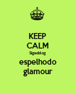 KEEP CALM Sigaoblog espelhodo glamour - Personalised Large Wall Decal