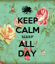 KEEP CALM SLEEP ALL  DAY - Personalised Poster large