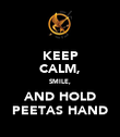 KEEP CALM, SMILE, AND HOLD PEETAS HAND - Personalised Poster large