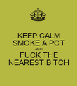 KEEP CALM SMOKE A POT AND FUCK THE NEAREST BITCH - Personalised Poster large
