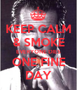 KEEP CALM & SMOKE EVERYONE DIES ONE FINE DAY - Personalised Poster large