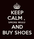 KEEP CALM ,  SMOKE WEED  AND BUY SHOES - Personalised Poster large