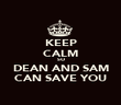 KEEP CALM SO DEAN AND SAM CAN SAVE YOU - Personalised Poster large