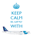 KEEP CALM SO, JUST FLY WITH  - Personalised Poster large