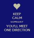 KEEP CALM SOMEDAY YOU'LL MEET ONE DIRECTION - Personalised Poster large