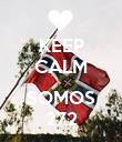 KEEP CALM  SOMOS 272 - Personalised Poster large