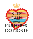 KEEP CALM SOMOS MULHERES  DO NORTE - Personalised Poster large