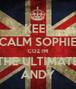 KEEP CALM SOPHIE COZ I'M THE ULTIMATE ANDY - Personalised Poster large