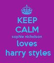 KEEP CALM sophie nicholson loves  harry styles - Personalised Poster large