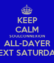 KEEP CALM SOULCONNEXION ALL-DAYER NEXT SATURDAY - Personalised Poster large