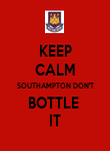KEEP CALM SOUTHAMPTON DON'T BOTTLE  IT - Personalised Poster large
