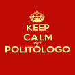 KEEP CALM SOY POLITÓLOGO  - Personalised Poster large