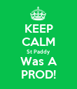 KEEP CALM St Paddy Was A PROD! - Personalised Poster large