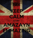 KEEP CALM STAY AMAZAYN EMMAZING - Personalised Poster large