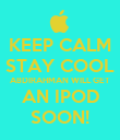 KEEP CALM STAY COOL ABDIRAHMAN WILL GET AN IPOD SOON! - Personalised Poster large