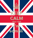 KEEP CALM stay cool i'm somali  - Personalised Poster large