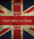KEEP  CALM STEP INTO ACTION COMING  SOON - Personalised Poster small