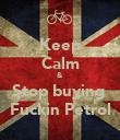 Keep Calm & Stop buying  Fuckin Petrol - Personalised Poster large