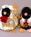 KEEP CALM STOP STRESSING  IT BE OK - Personalised Poster large