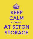 KEEP CALM STORE IT  AT SETON STORAGE - Personalised Poster large
