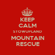 KEEP CALM STOWUPLAND MOUNTAIN RESCUE - Personalised Poster large