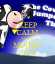 KEEP CALM STUPID MOODY COW - Personalised Poster large