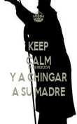 KEEP CALM SU BENDICION Y A CHINGAR A SU MADRE - Personalised Poster large