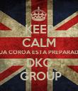 KEEP CALM SUA COROA ESTA PREPARADA DKC  GROUP - Personalised Poster large