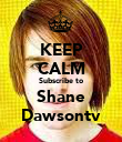 KEEP CALM Subscribe to Shane Dawsontv - Personalised Poster large