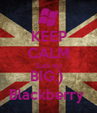 KEEP CALM Suck my BIG:)  Blackberry  - Personalised Poster large