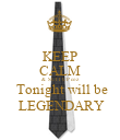 KEEP CALM &  SUIT UP coz  Tonight will be  LEGENDARY - Personalised Poster large