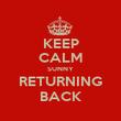 KEEP CALM SUNNY RETURNING BACK - Personalised Poster large