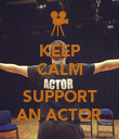 KEEP CALM  SUPPORT AN ACTOR - Personalised Poster large